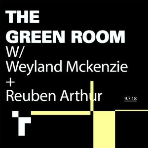 The Green Room - 9 July 2018 with Weyland McKenzie and Reuben Arthur