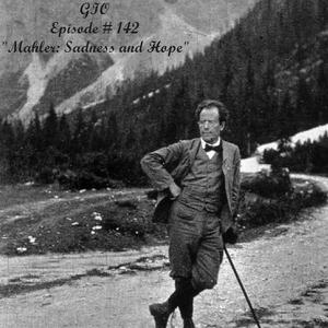 """G I O Episode 142 """"Mahler: Sadness & Hope"""""""