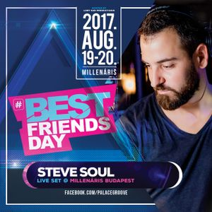 2017.08.19. - Best Friends Day Live Set  by Steve Soul