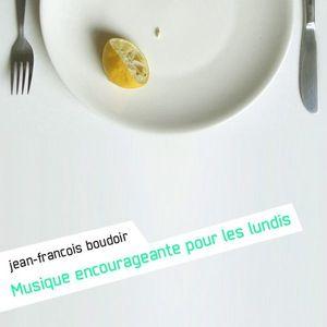 Jean-François Boudoir - Musique encourageante pour les lundis