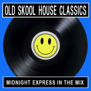 OLD SKOOL HOUSE CLASSICS [Midnight Express In The Mix]