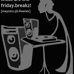 These are the friday.breakz! [5 h livemix] part 2