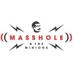 Masshole & The Minions – 11/17/14