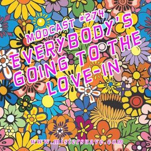 Modcast #274: Everybody's Going To The Love-In