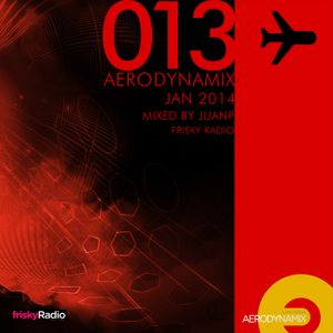 Aerodynamix 013 @ Frisky Radio January 2014 mixed by JuanP