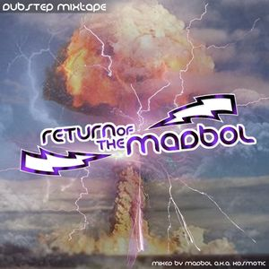 Return Of The Madbol - Dubstep mixtape by Madbol aka Kosmotic