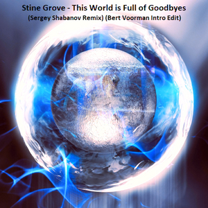 Stine Grove - This World is Full of Goodbyes (Sergey Shabanov Remix) (Bert Voorman Intro Edit)