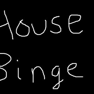 House Binge - 7/31/12