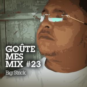 Goûte Mes Mix #23 - Big Strick