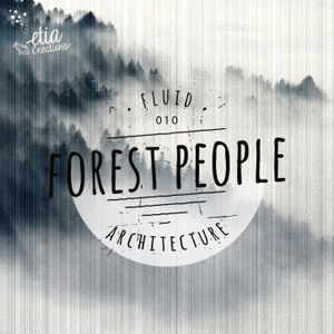 Fluid Architecture #10: Etia Creations presents Forest People
