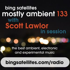 Mostly Ambient 133 with Scott Lawlor in session