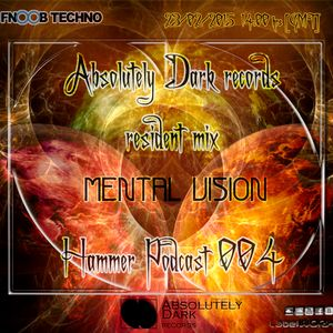 Absolutely Dark records presents Mental Vision resident mix - Hammer podcast 004_FNOOB radio