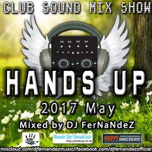 Club Sound Mix Show - 2017 May Hands Up Set mixed by Dj FerNaNdeZ
