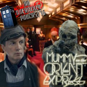 An Unearthly Podcast #76: Mummy on the Orient Express