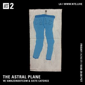 The Astral Plane w/ Amazondotcom & Siete Catorce - 14th April 2017