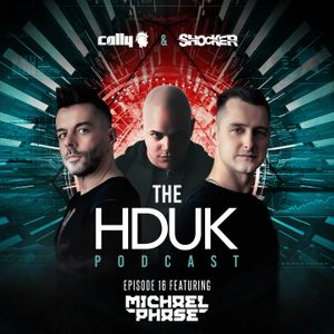 HDUK Podcast Episode 16 - Cally & Shocker ft. Michael Phase