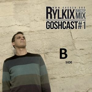 goshcast b side mixed by rylkix