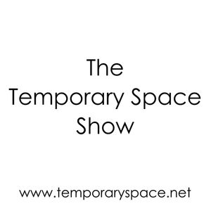The Temporary Space Show 01 - Guest: Myles Dunhill
