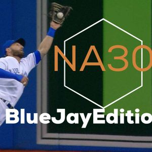 NA30 - EP.30 - Blue Jays Edition#3