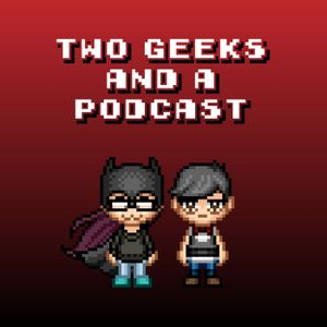 Two Geeks and a Podcast #One – Geeky Beginnings