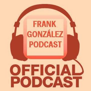 Frank Gonzalez 001 Podcast 2da Temp.