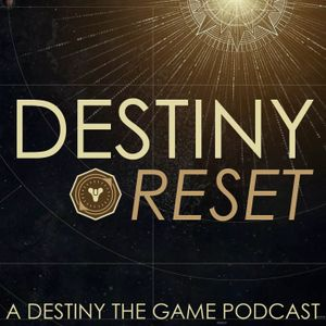 Destiny Reset Episode 75 - The Chipisode