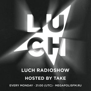 Luch Radioshow #179 - Take @ Megapolis 89.5 FM 25.09.2018.mp3