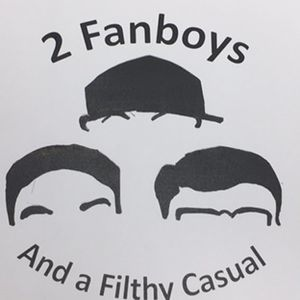 2 Fanboys and a Filthy Casual - Episode 5: The one where we say umm a lot.