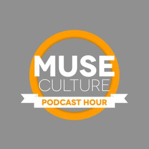 Muse Culture Podcast: WE HAVE RETURNED!