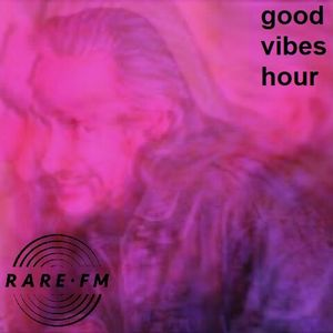 THE GOOD VIBES HOUR ON RAREFM.CO.UK - WEEK 8