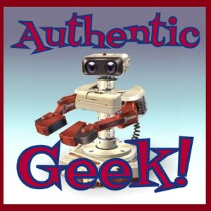 "Authentic Geek Episode 01 - ""And So It Begins..."""