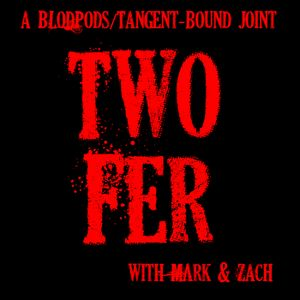 TwoFer Episode 70 – Funk your throat, Zach.