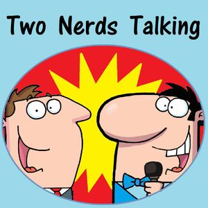 Two Nerds Talking Podcast: Episode 102