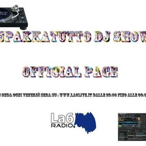 Spakkatuttodjshow ogni venerdì dalle 23 alle 24 su La6radio.it