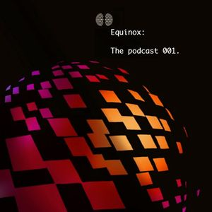 Equinox: The Podcast 001