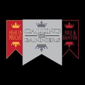 Episode 03 of Calling The Banners – A Game of Thrones Podcast