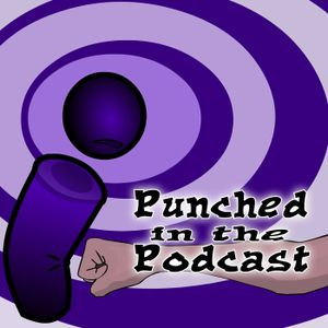 Punched In The Podcast # 10