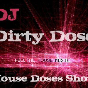 Dirty Dose -_- House Doses Show