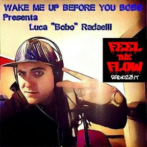 "WAKE ME UP BEFORE YOU BOBO ""Today Rap""  - Luca Bobo Radaelli e ospite speciale ""Rubbo"" 18/1/2017"
