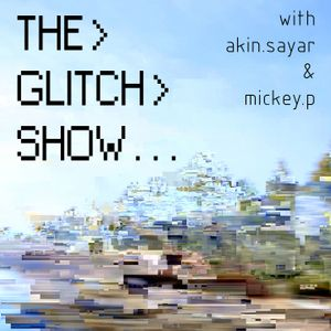 The Glitch Show - Tuesday 1st April 2014 - Mickey P / George Douu / Akin Sayar