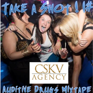 Take a Shot #1 By Auditve Drugs Exclusive Mixetape for CSKV