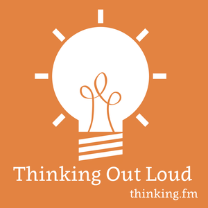 Thinking Out Loud 130: The Next Iteration - Thinking Out Loud – Thinking.FM