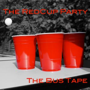 The RedCup Party / The Bus Tape