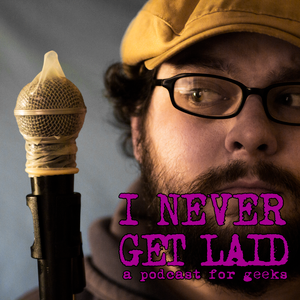 "NEVER GET LAID: Episode 45 – ""The Nerd Awakens W/ Brendan Born"""