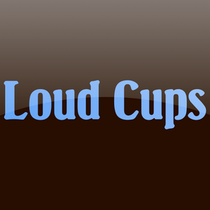 Loud Cups 4: Superlative Taste Situations