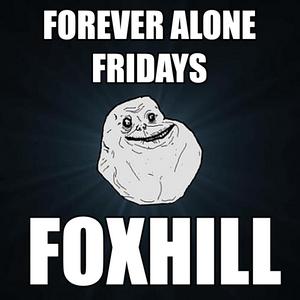 Forever Alone Fridays #8