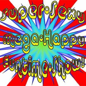 The Super-Sexy Mega-Happy Funtime Show! - Episode 1