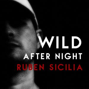Ruben Sicilia - Wild After Night vol.111