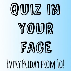 Quiz In Your Face Show 6 - Best Bits!