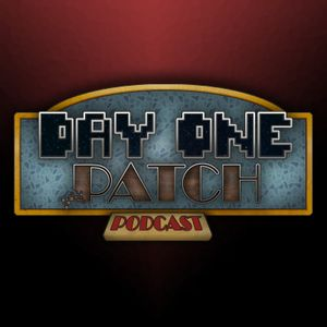 Day One Patch Podcast - Episode 56